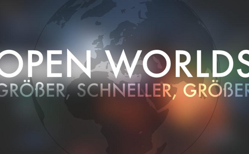 Open World Games – Größer, schneller, größer