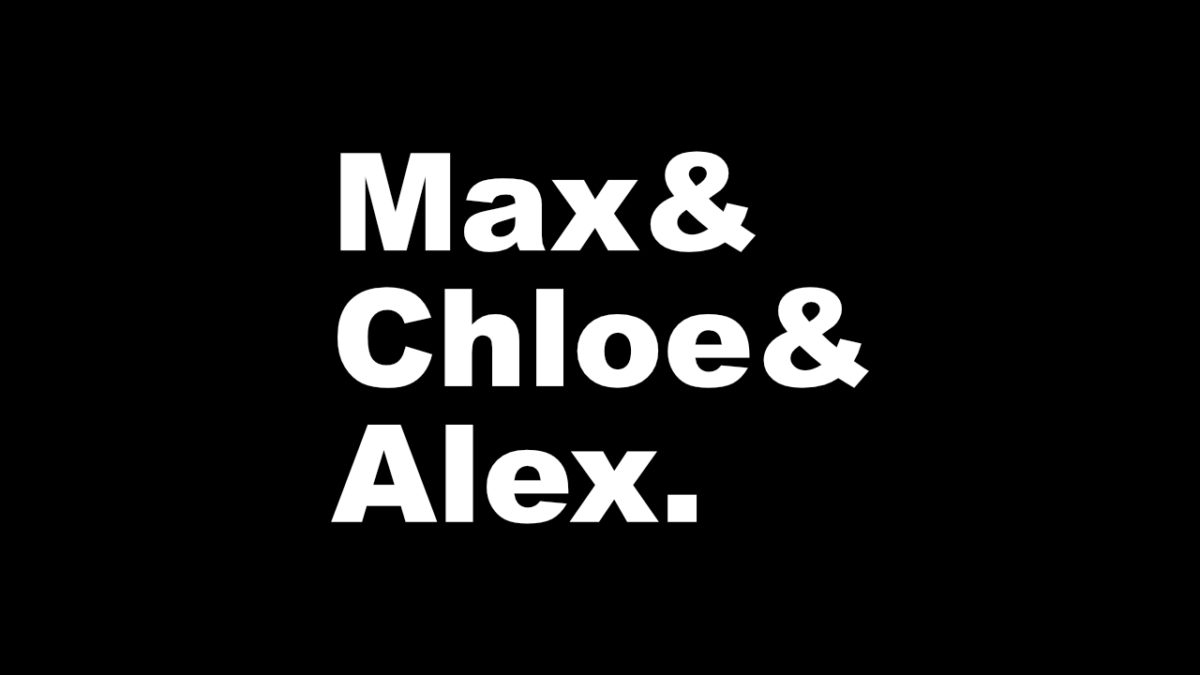 White text on black background reading Max and Chloe and alex.